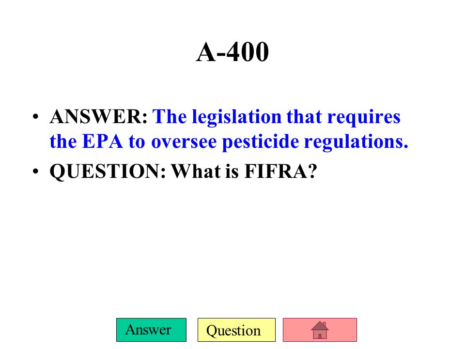 A-400ANSWER: The legislation that requires the EPA to oversee pesticide regulations.