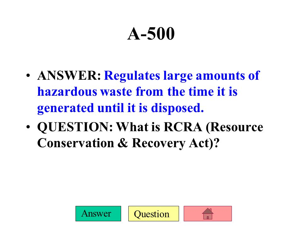 A-500ANSWER: Regulates large amounts of hazardous waste from the time it is generated until it is disposed.