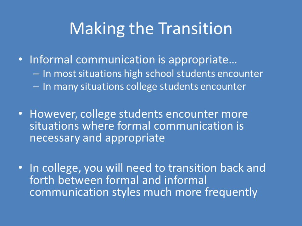 Making the Transition Informal communication is appropriate…