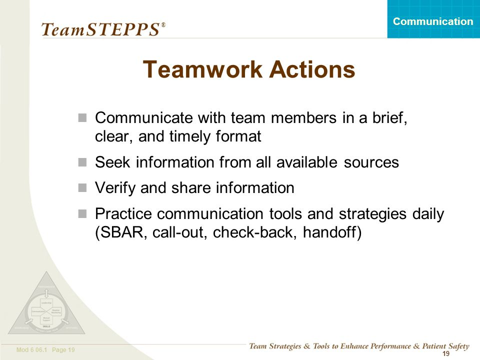 Teamwork Actions Communicate with team members in a brief, clear, and timely format. Seek information from all available sources.