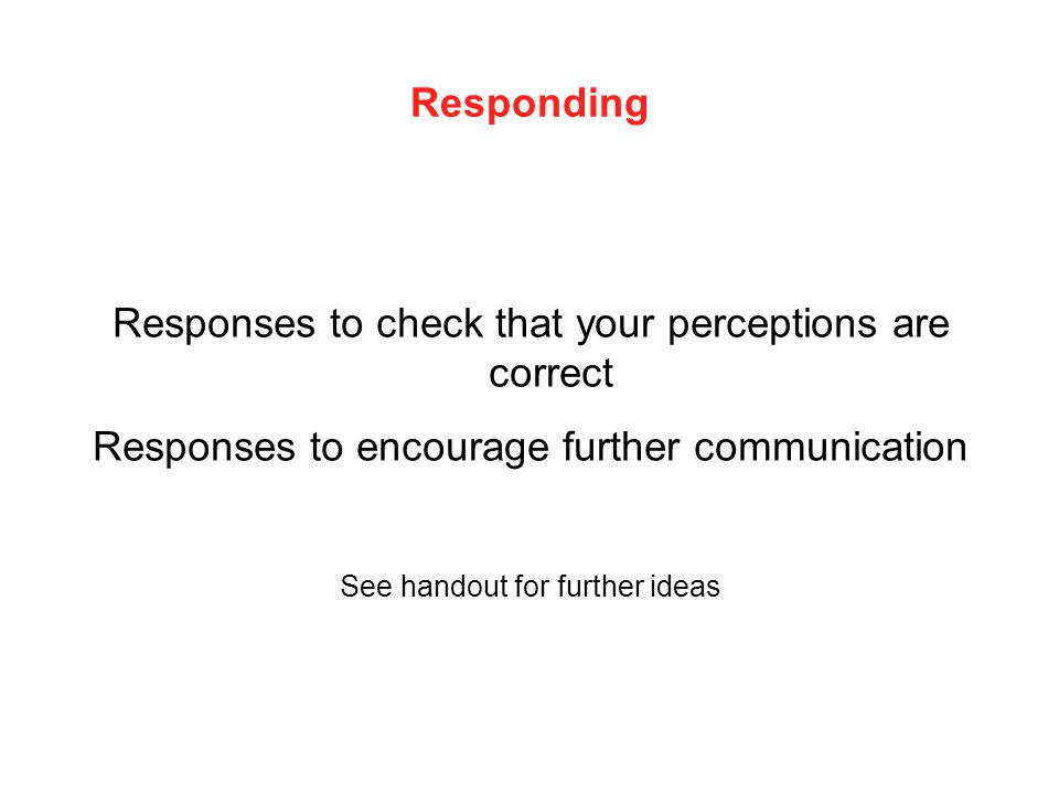 Responses to check that your perceptions are correct