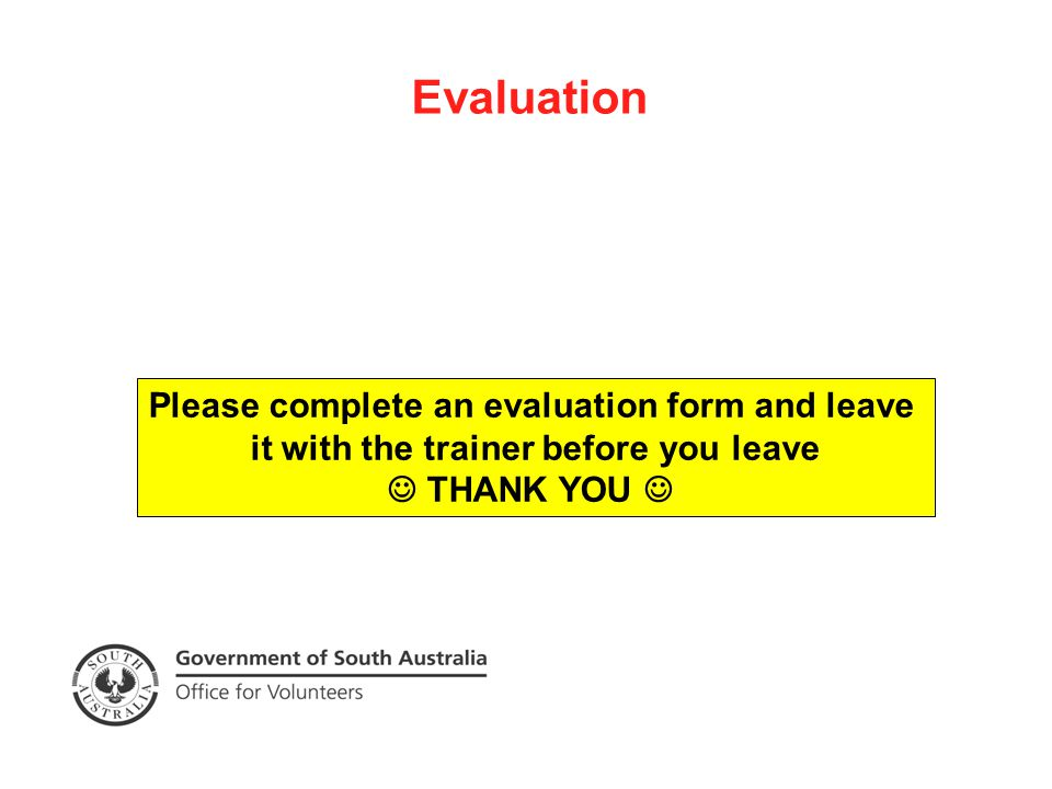 Evaluation Please complete an evaluation form and leave