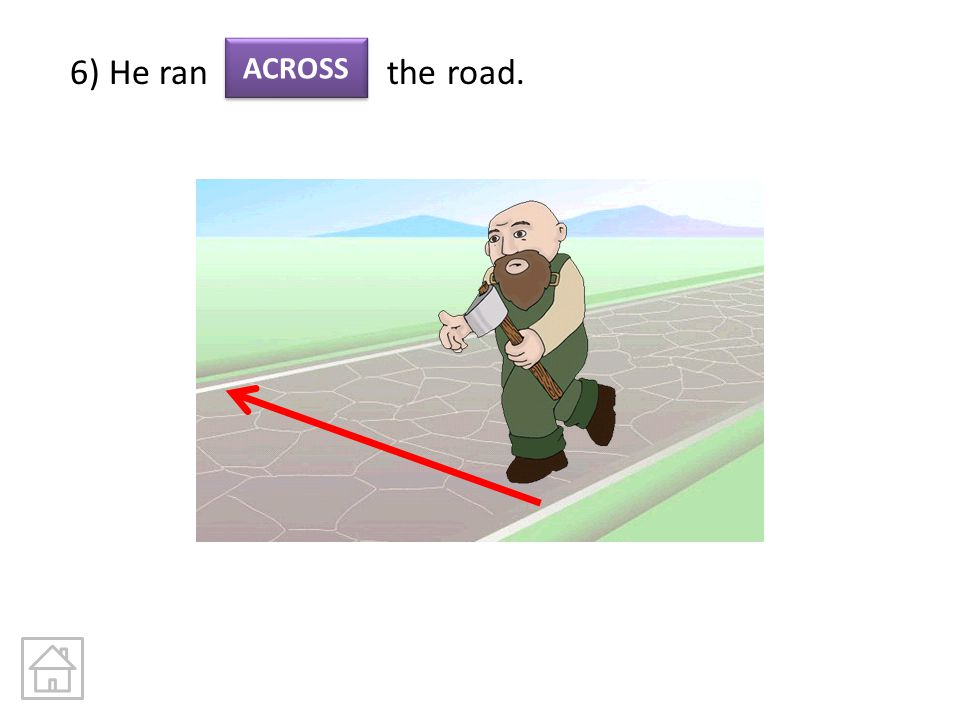 6) He ran the road. ACROSS