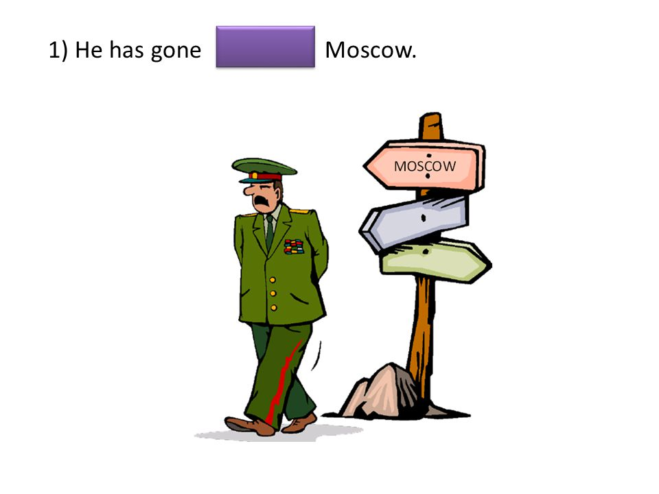 1) He has gone Moscow.