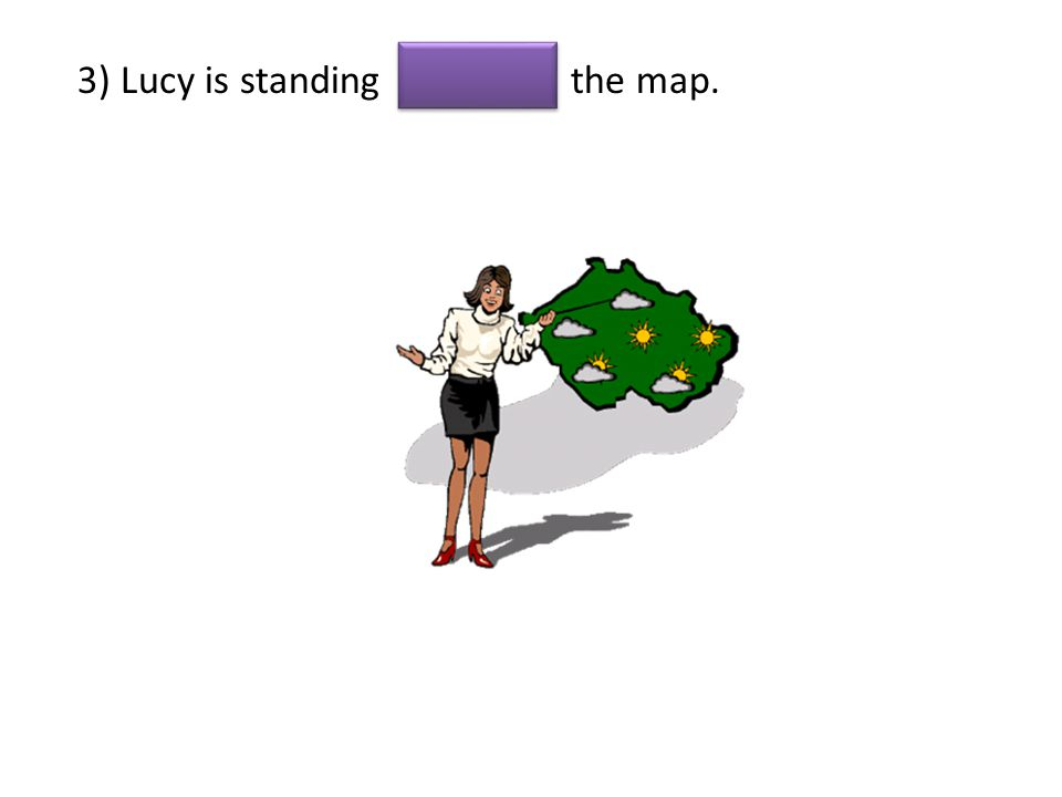 3) Lucy is standing the map.