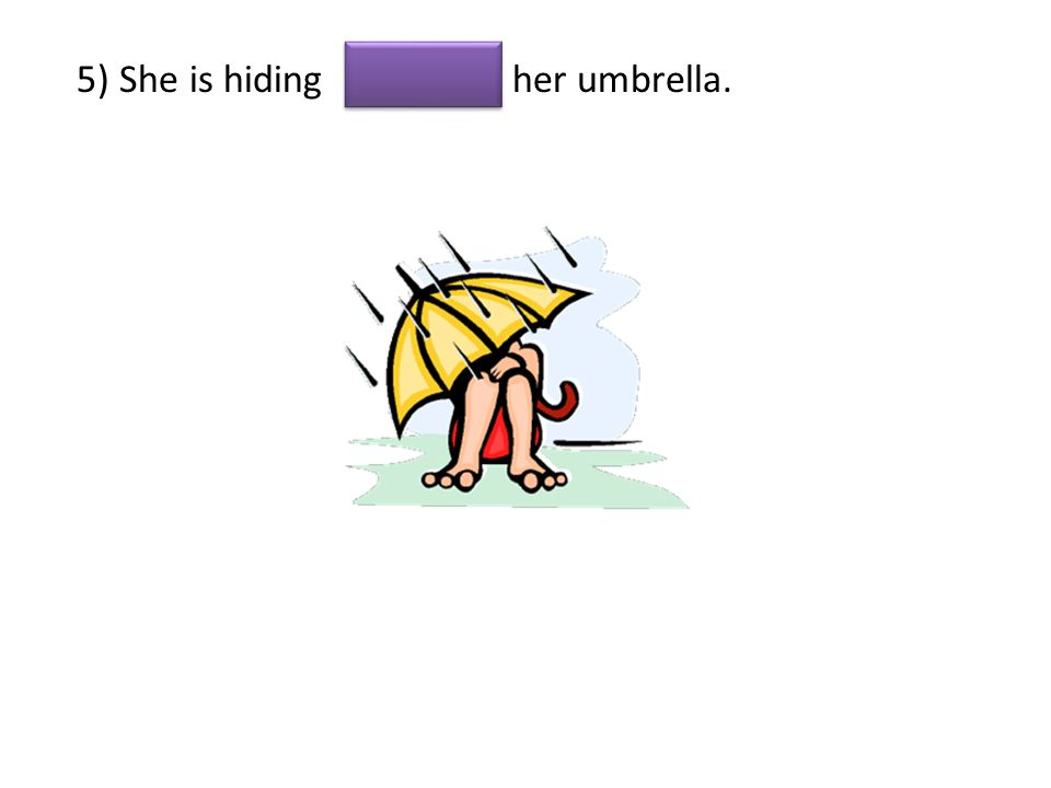 5) She is hiding her umbrella.