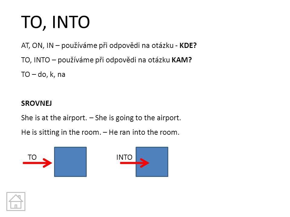 TO, INTO AT, ON, IN – používáme při odpovědi na otázku - KDE