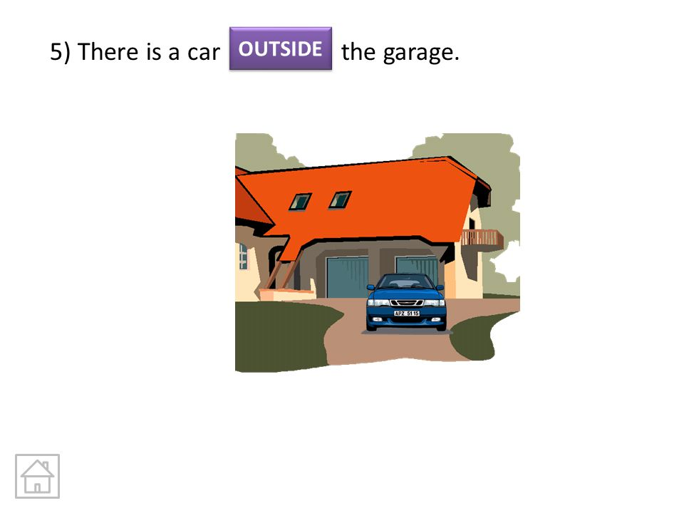 5) There is a car the garage.