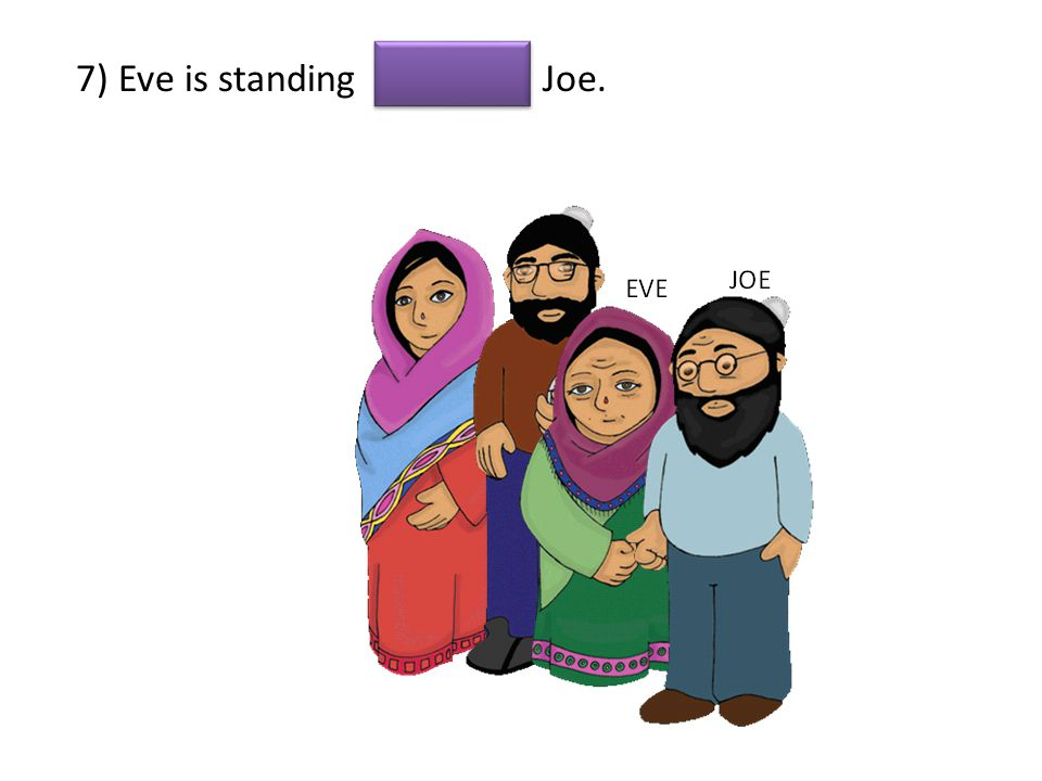 7) Eve is standing Joe.