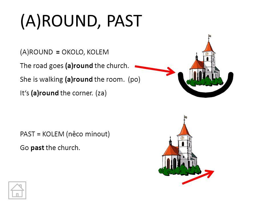 (A)ROUND, PAST (A)ROUND = OKOLO, KOLEM