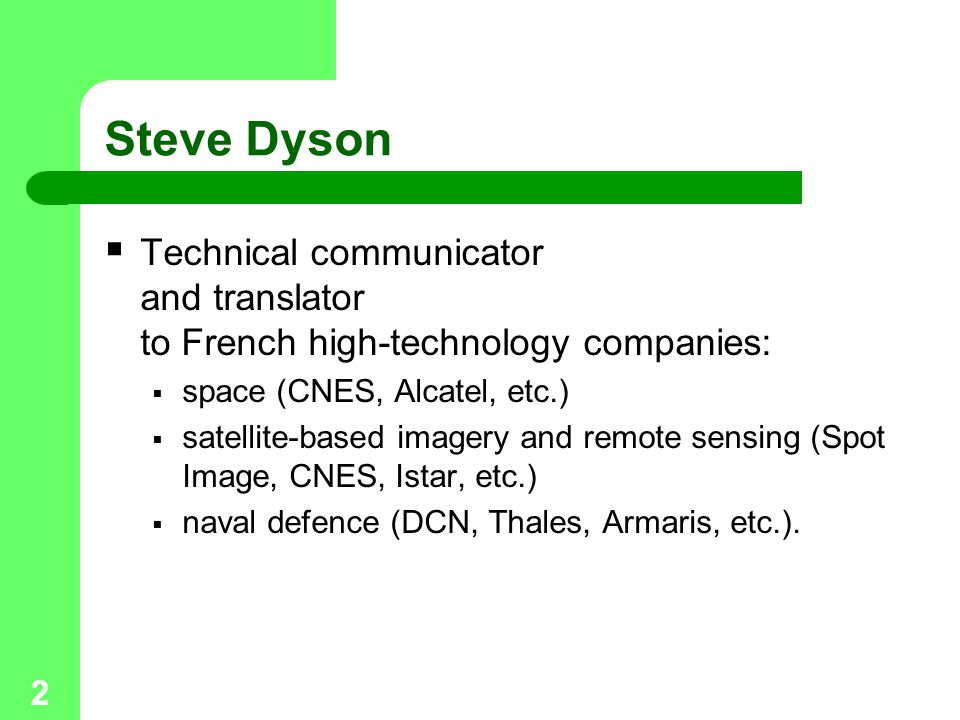Steve Dyson Technical communicator and translator to French high-technology companies: space (CNES, Alcatel, etc.)