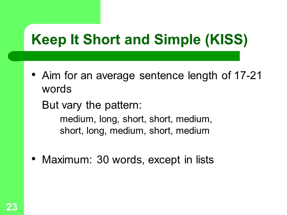 Keep It Short and Simple (KISS)