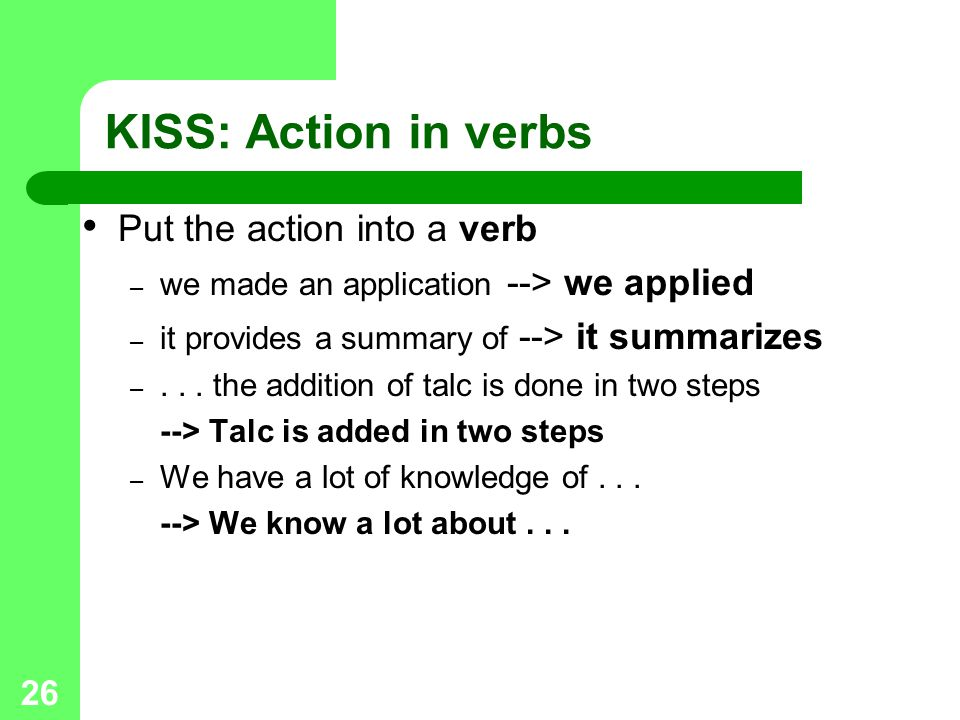 KISS: Action in verbs Put the action into a verb