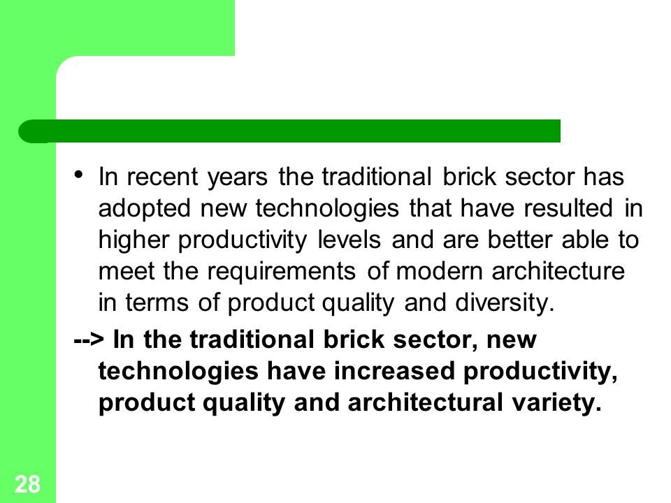 In recent years the traditional brick sector has adopted new technologies that have resulted in higher productivity levels and are better able to meet the requirements of modern architecture in terms of product quality and diversity.