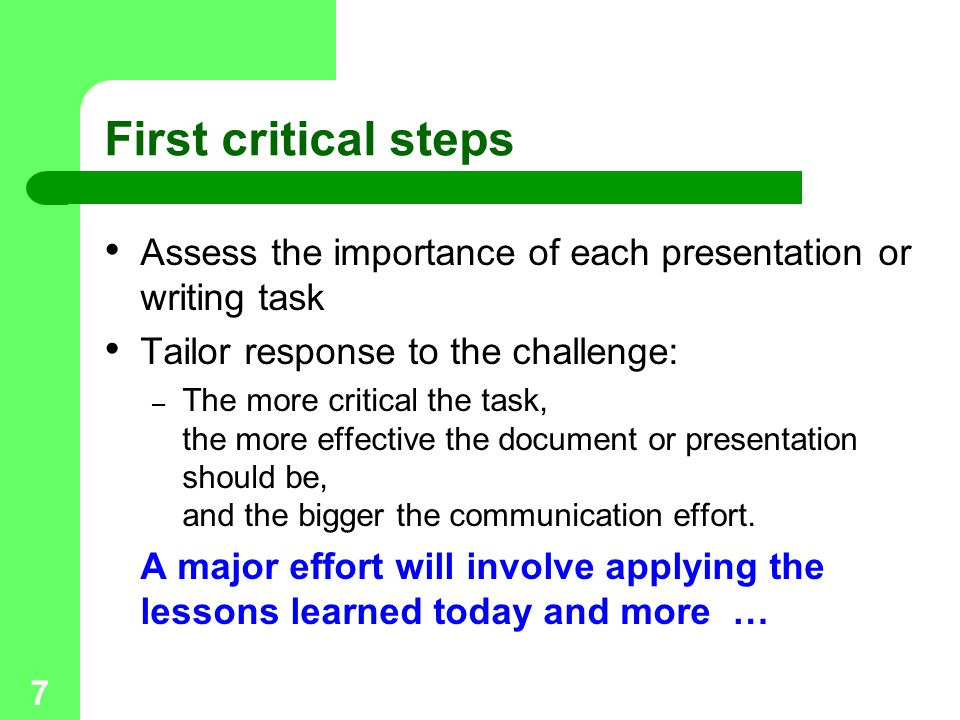 First critical steps Assess the importance of each presentation or writing task. Tailor response to the challenge: