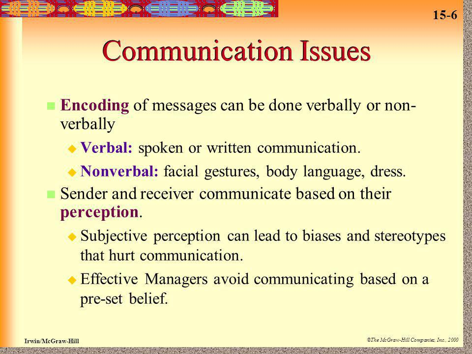 Communication Issues Encoding of messages can be done verbally or non-verbally. Verbal: spoken or written communication.