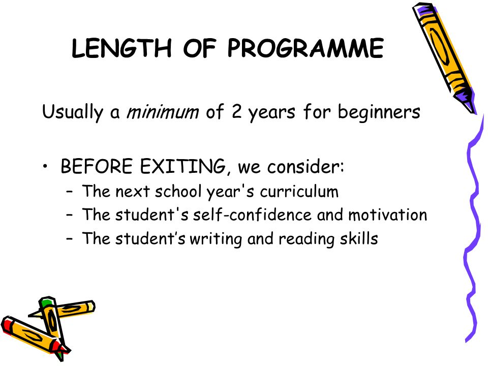 LENGTH OF PROGRAMME Usually a minimum of 2 years for beginners