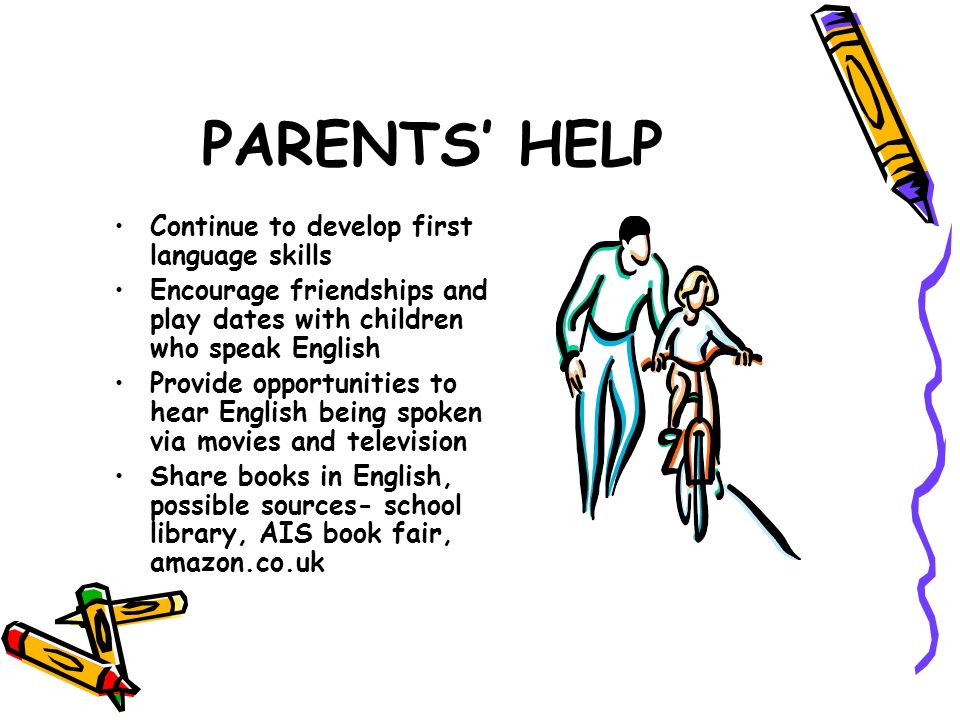 PARENTS' HELP Continue to develop first language skills