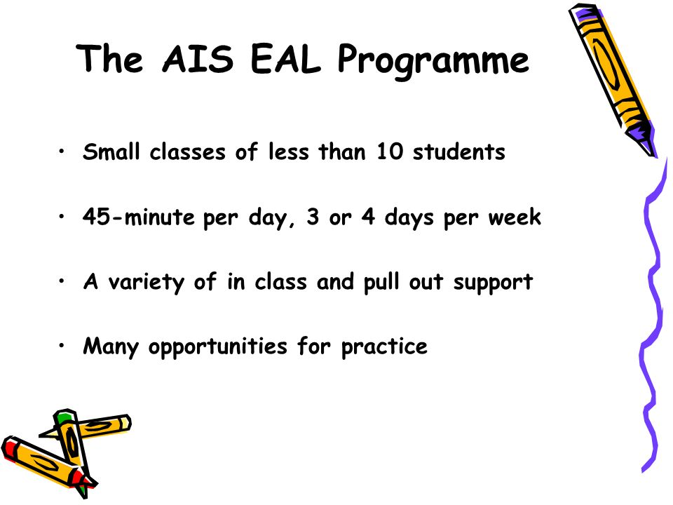The AIS EAL Programme Small classes of less than 10 students