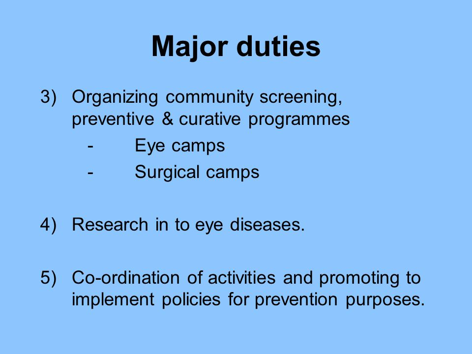 Major duties Organizing community screening, preventive & curative programmes. - Eye camps. - Surgical camps.