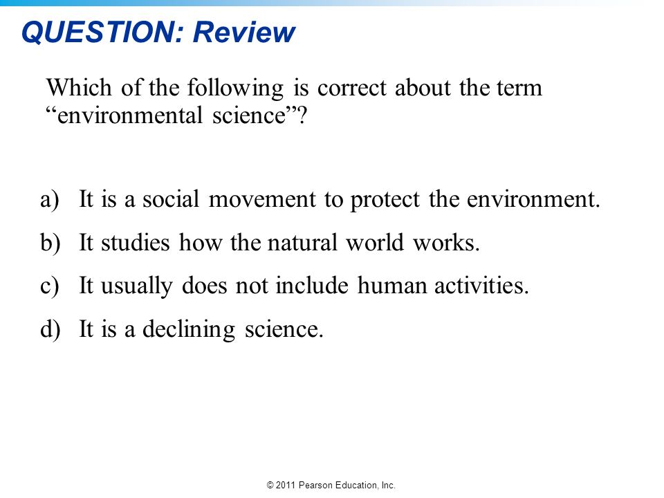 QUESTION: Review Which of the following is correct about the term environmental science It is a social movement to protect the environment.