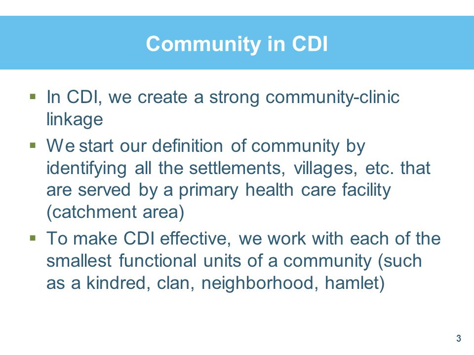 Community in CDI In CDI, we create a strong community-clinic linkage