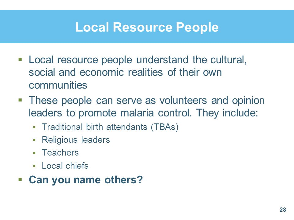 Local Resource People Local resource people understand the cultural, social and economic realities of their own communities.