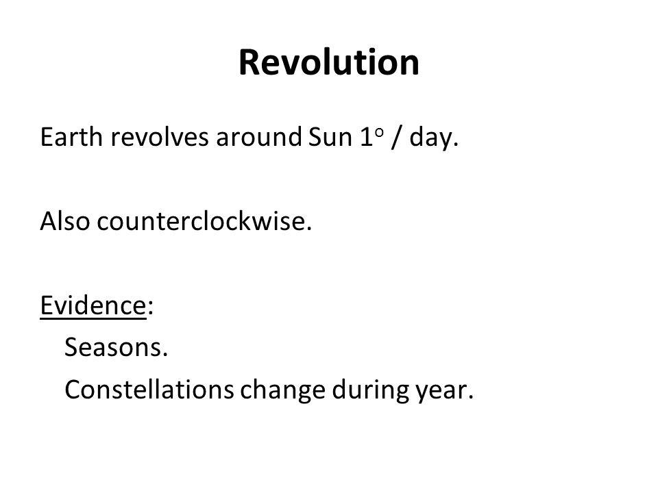 Revolution Earth revolves around Sun 1o / day. Also counterclockwise.