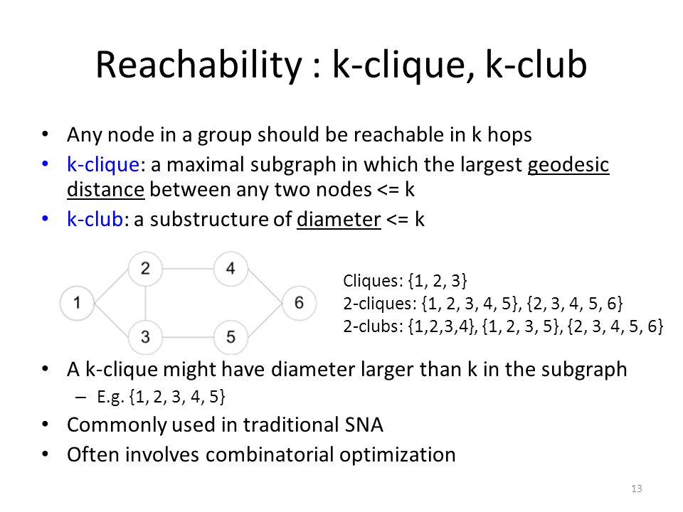 Reachability : k-clique, k-club