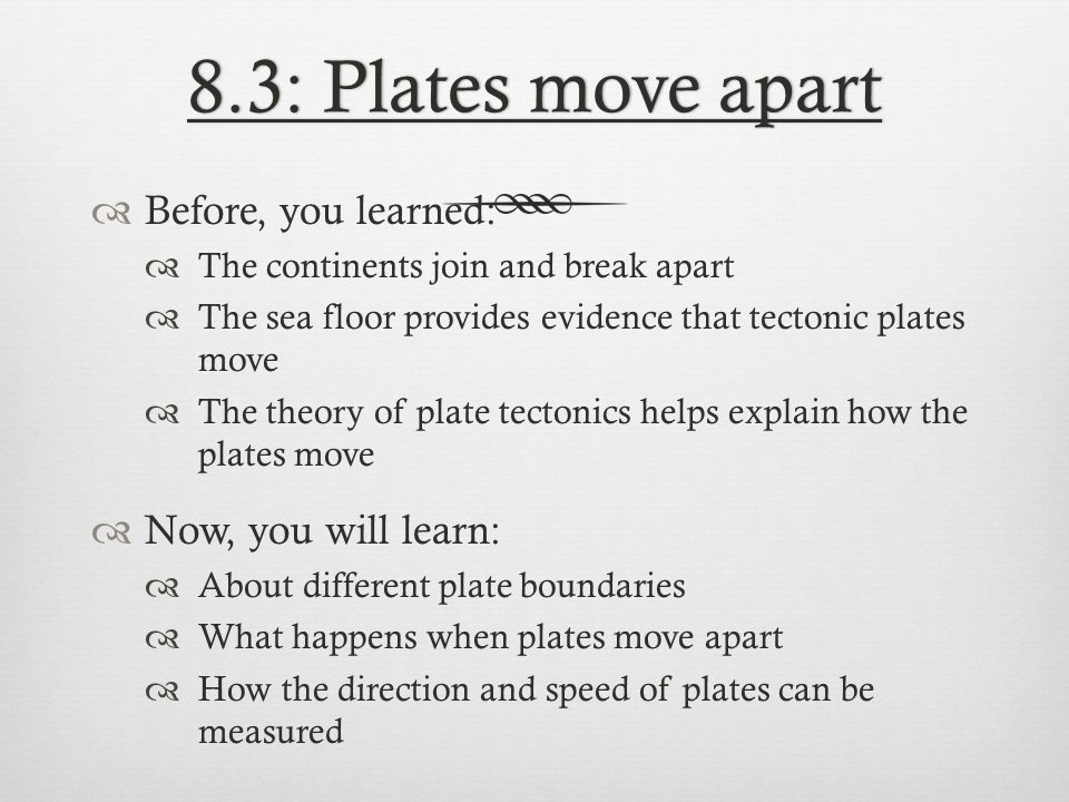8.3: Plates move apart Before, you learned: Now, you will learn:
