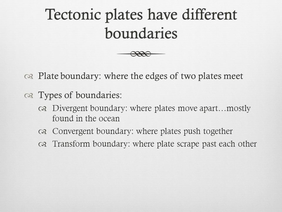Tectonic plates have different boundaries