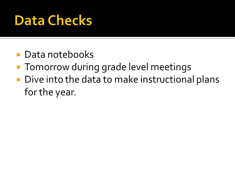 Data Checks Data notebooks Tomorrow during grade level meetings