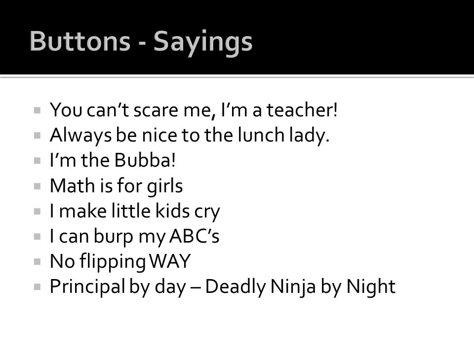 Buttons - Sayings You can't scare me, I'm a teacher!