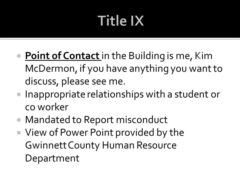 Title IX Point of Contact in the Building is me, Kim McDermon, if you have anything you want to discuss, please see me.