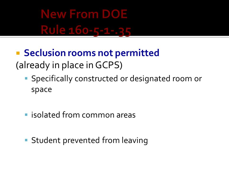 New From DOE Rule 160-5-1-.35 Seclusion rooms not permitted