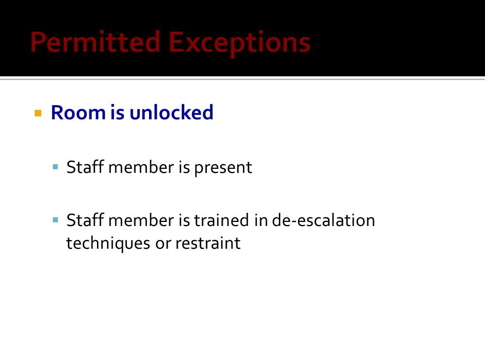 Permitted Exceptions Room is unlocked Staff member is present