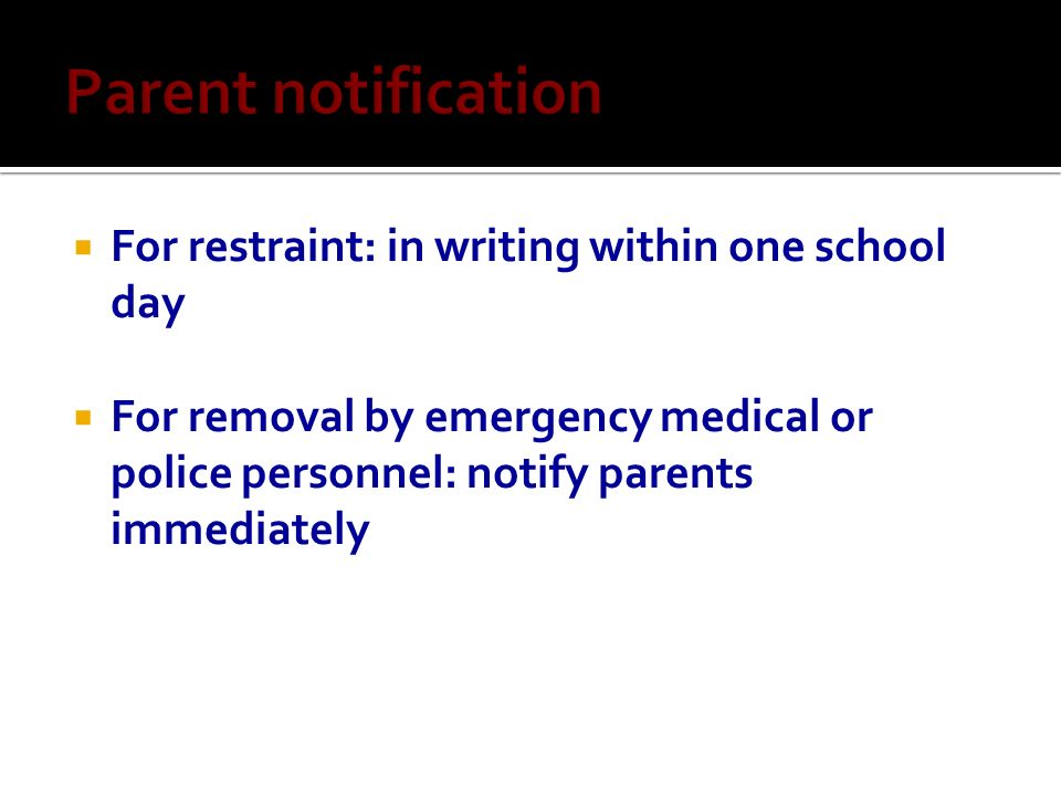Parent notification For restraint: in writing within one school day