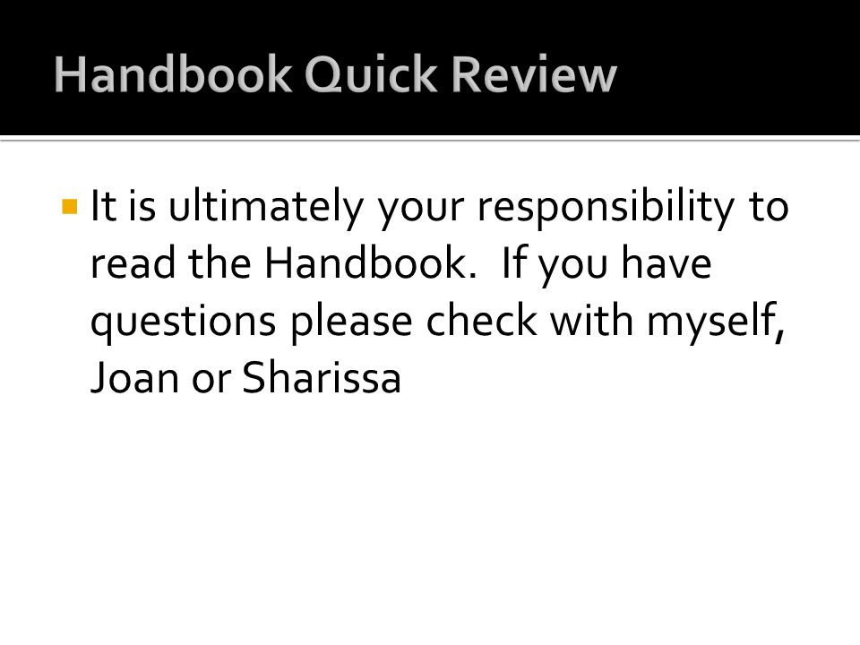 Handbook Quick Review It is ultimately your responsibility to read the Handbook.