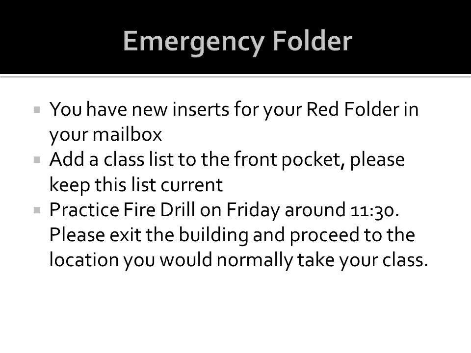 Emergency Folder You have new inserts for your Red Folder in your mailbox. Add a class list to the front pocket, please keep this list current.