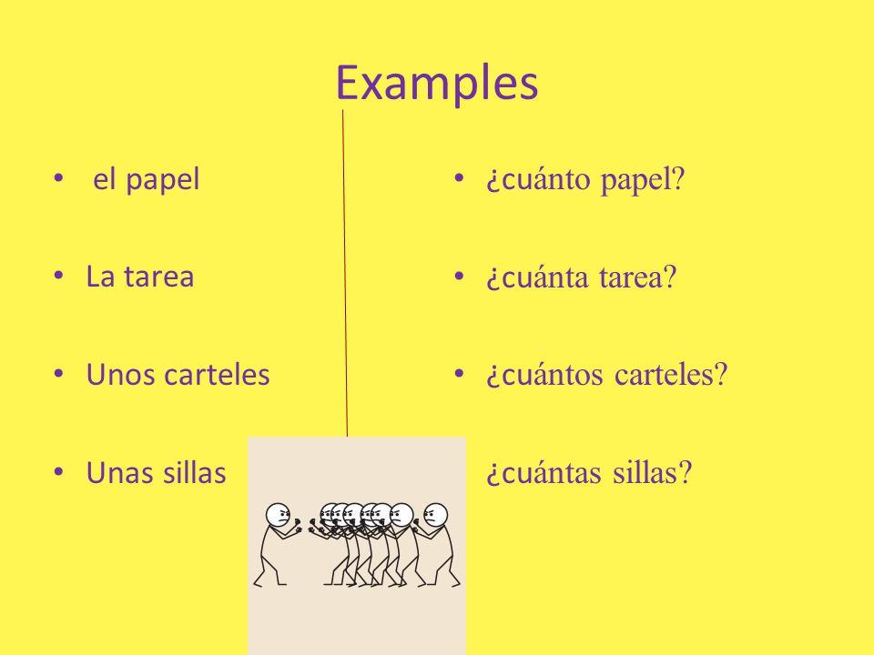 Examples el papel La tarea Unos carteles Unas sillas ¿cuánto papel