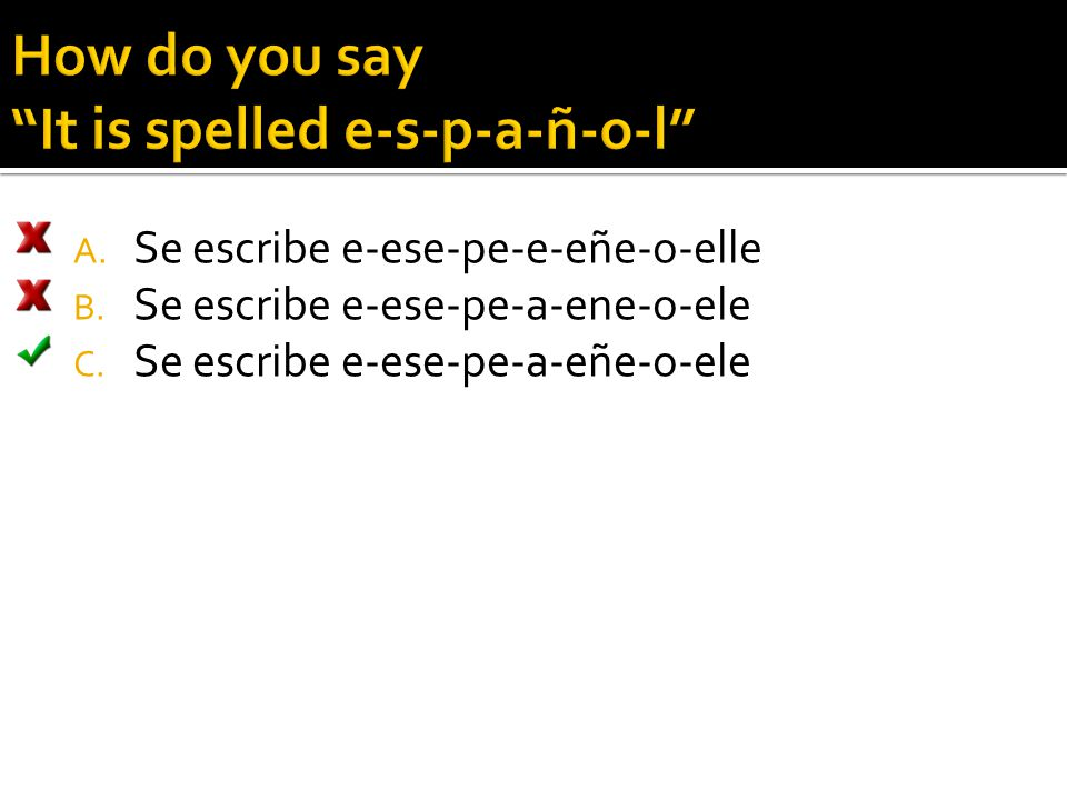 How do you say It is spelled e-s-p-a-ñ-o-l