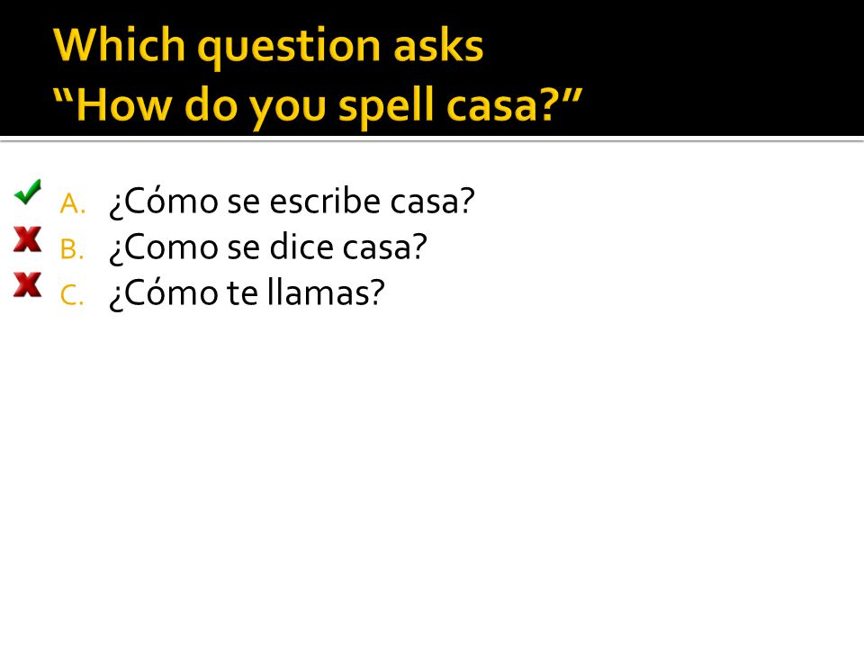 Which question asks How do you spell casa
