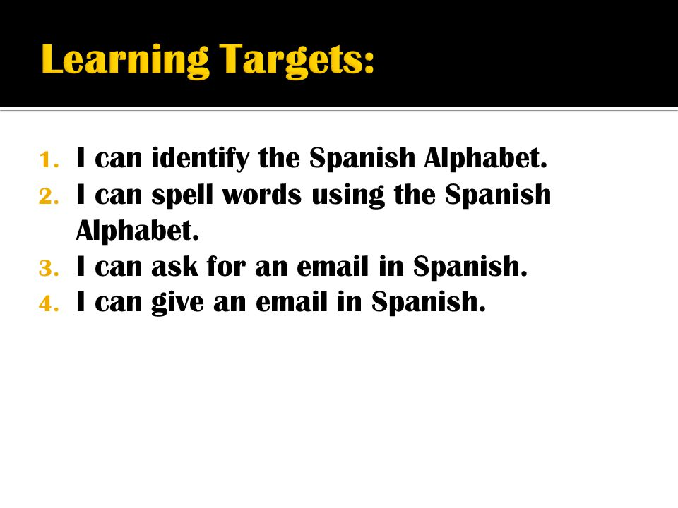 Learning Targets: I can identify the Spanish Alphabet.