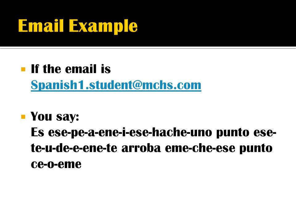 Email Example If the email is Spanish1.student@mchs.com You say: