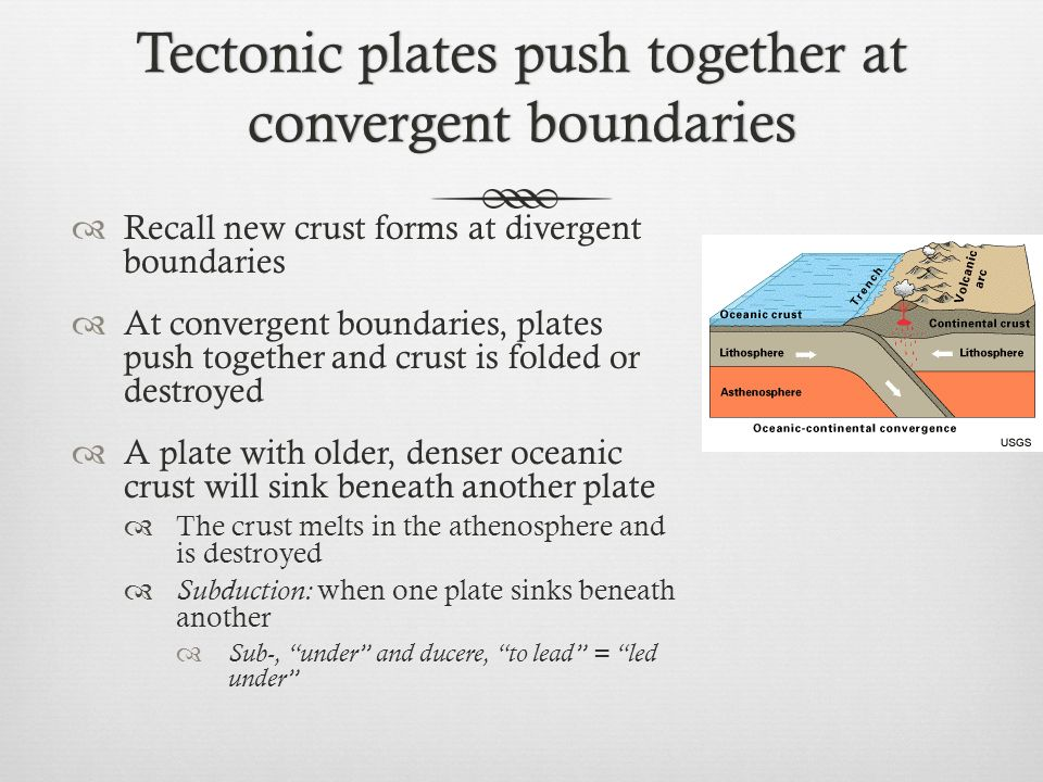 Tectonic plates push together at convergent boundaries