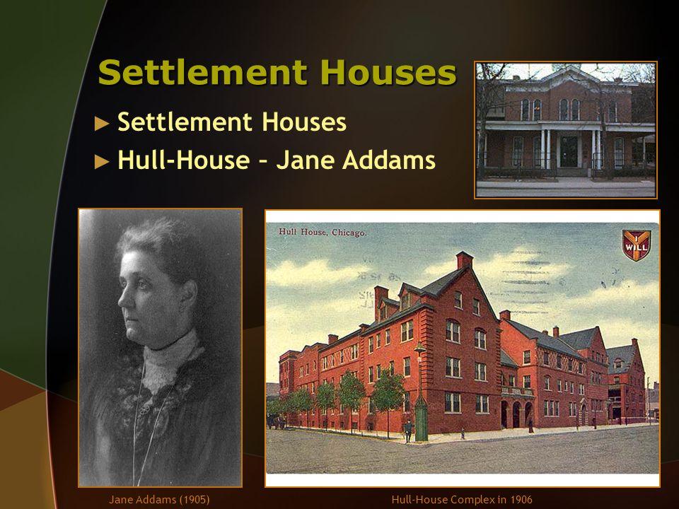 Settlement Houses Settlement Houses Hull-House – Jane Addams