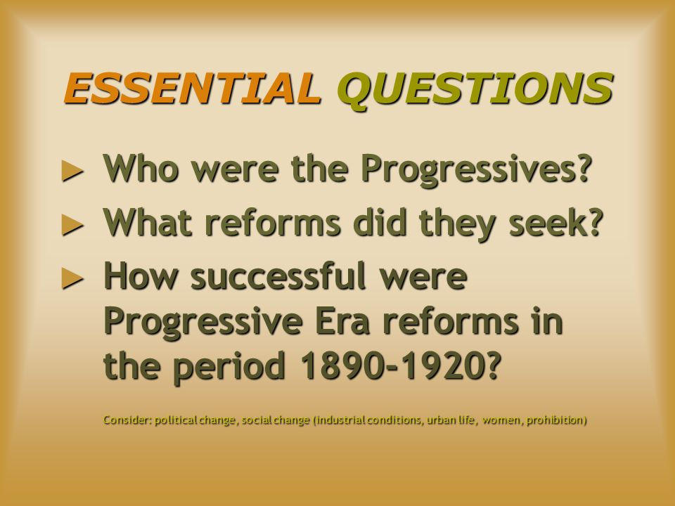 ESSENTIAL QUESTIONS Who were the Progressives