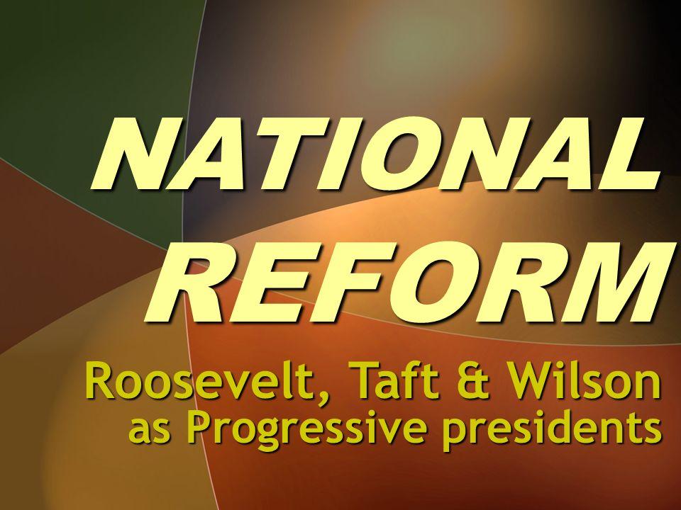 Roosevelt, Taft & Wilson as Progressive presidents
