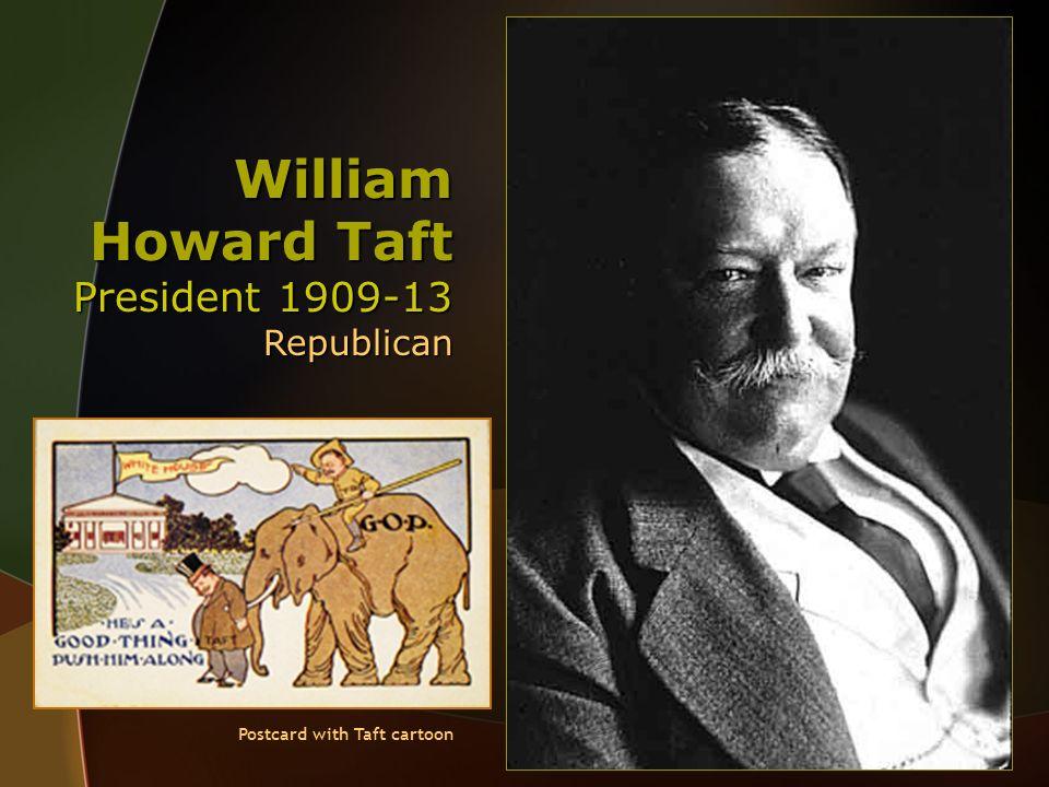 William Howard Taft President 1909-13 Republican