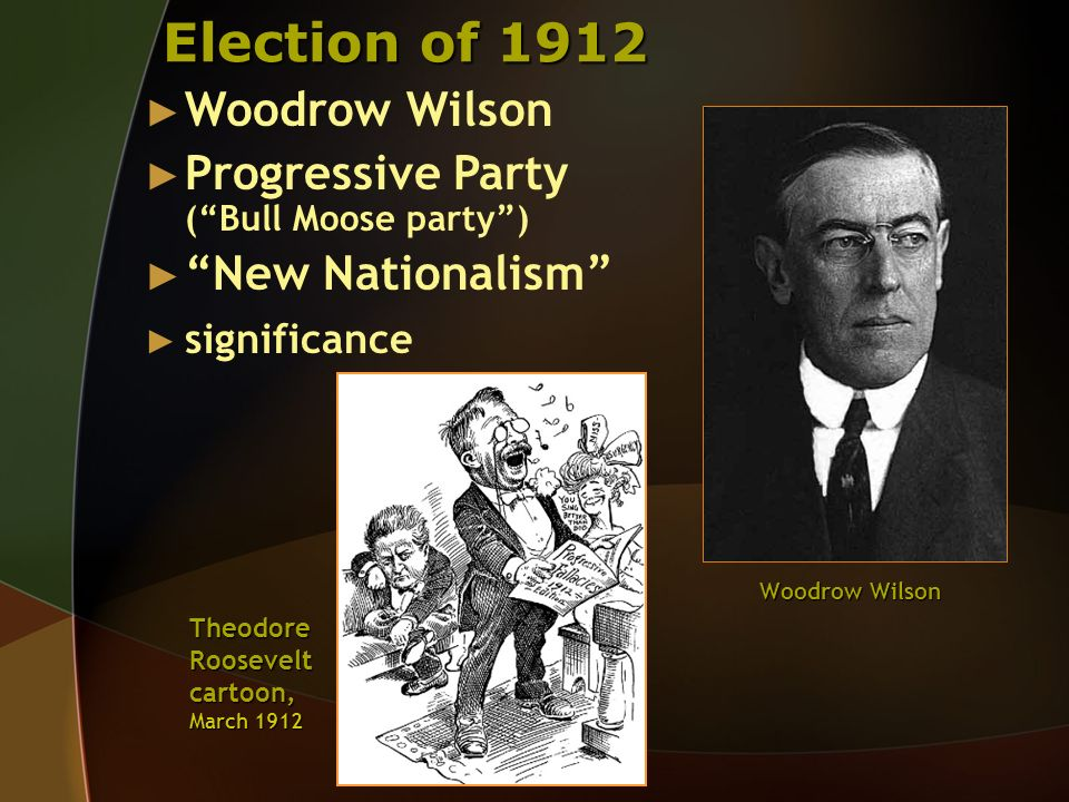 Election of 1912 Woodrow Wilson Progressive Party ( Bull Moose party )